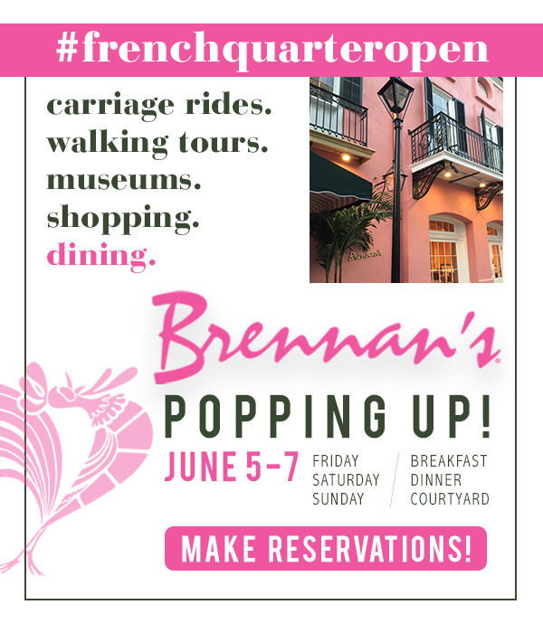 Brennan's Popping Up!  June 5-7.  Make Reservations.